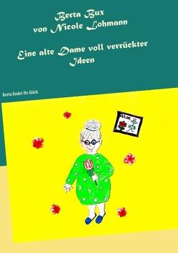 Berta Bux – Eine alte Dame voll verrückter Ideen von Lohmann,  Nicole