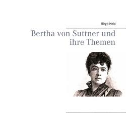 Bertha von Suttner und ihre Themen von Heid,  Birgit