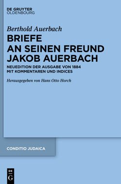Berthold Auerbach: Briefe an seinen Freund Jakob Auerbach von Auerbach,  Berthold, Horch,  Hans Otto