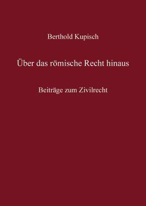 Berthold Kupisch – Über das Römische Recht hinaus von Krueger,  Wolfgang, Schermaier,  Martin