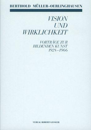 Berthold Müller-Oerlinghausen Vision und Wirklichkeit – Vorträge zur Bildenden Kunst 1928-1966