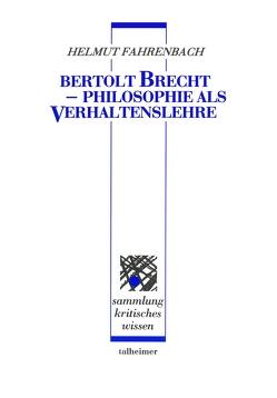 Bertolt Brecht ‒ Philosophie als Verhaltenslehre von Fahrenbach,  Helmut