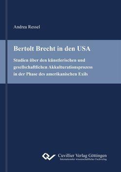 Bertolt Brecht in den USA von Ressel,  Andrea