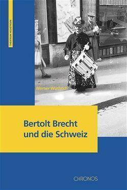 Bertolt Brecht und die Schweiz von Wüthrich,  Werner