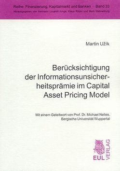 Berücksichtigung der Informationsunsicherheitsprämie im Capital Asset Pricing Model von Nelles,  Michael, Uzik,  Martin