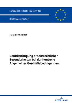 Berücksichtigung arbeitsrechtlicher Besonderheiten bei der Kontrolle Allgemeiner Geschäftsbedingungen von Lehnrieder,  Julia