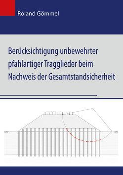 Berücksichtigung unbewehrter pfahlartiger Tragglieder beim Nachweis der Gesamtstandsicherheit von Gömmel,  Roland