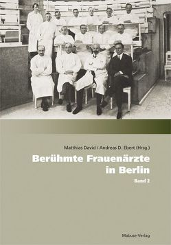 Berühmte Frauenärzte in Berlin von David,  Matthias, Ebert,  Andreas D.