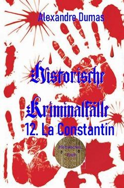 Berühmte Kriminalfälle / 12. La Constantin von Brendel,  Walter, Dumas d.Ä.,  Alexandre