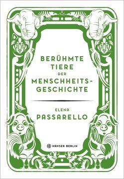 Berühmte Tiere der Menschheitsgeschichte von Faßbender,  Beatrice, Passarello,  Elena