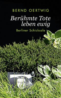 Berühmte Tote leben ewig von Oertwig,  Bernd