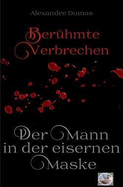 Berühmte Verbrechen / Der Mann in der eisernen Maske – Essay (Erstmalig in Deutsch) von Dumas,  Alexandre
