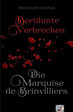 Berühmte Verbrechen / Die Marquise de Brinvilliers (Erstmals in Deutsch) von Dumas,  Alexandre