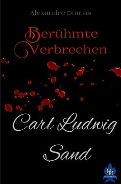 Berühmte Verbrechen / Karl Ludwig Sand (Berühmte Verbrechen, 5.Band) von Dumas,  Alexandre