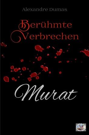Berühmte Verbrechen / Murat (Erstmals in Deutsch) von Dumas,  Alexandre