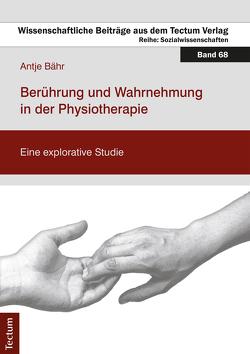 Berührung und Wahrnehmung in der Physiotherapie von Bähr,  Antje