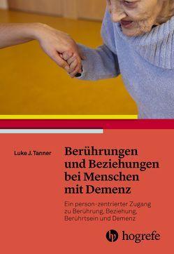 Berührungen und Beziehungen bei Menschen mit Demenz von Börger,  Heide, Tanner,  Luke J.