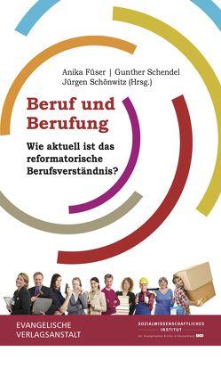 Beruf und Berufung von Füser,  Anika, Schendel,  Gunther, Schönwitz,  Jürgen