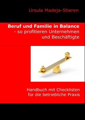 Beruf und Familie  in Balance – so profitieren Unternehmen und Beschäftigte von Madeja-Stieren,  Ursula