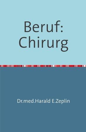 Beruf:Chirurg von Zeplin,  Harald
