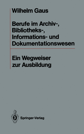 Berufe im Archiv-, Bibliotheks-, Informations- und Dokumentationswesen von Gaus,  Wilhelm