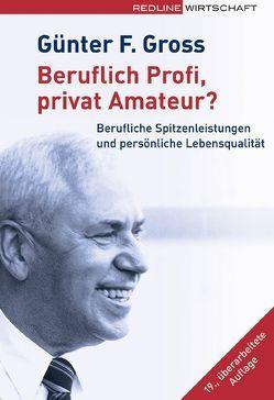 Beruflich Profi, privat Amateur? von Gross,  Günter F