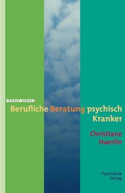 Berufliche Beratung psychisch Kranker von Haerlin,  Christiane
