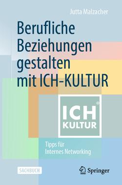 Berufliche Beziehungen gestalten mit ICH-KULTUR von Malzacher,  Jutta
