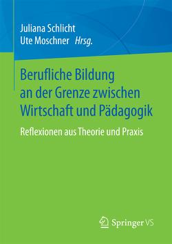 Berufliche Bildung an der Grenze zwischen Wirtschaft und Pädagogik von Moschner,  Ute, Schlicht,  Juliana