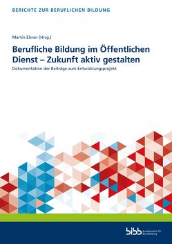 Berufliche Bildung im Öffentlichen Dienst – Zukunft aktiv gestalten von Elsner,  Martin