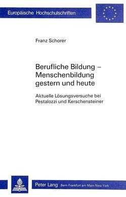 Berufliche Bildung-Menschenbildung / gestern und heute von Schorer,  Franz