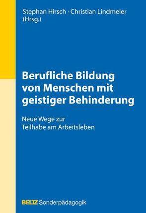 Berufliche Bildung von Menschen mit geistiger Behinderung von Hirsch,  Stephan, Lindmeier,  Christian