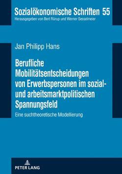 Berufliche Mobilitätsentscheidungen von Erwerbspersonen im sozial- und arbeitsmarktpolitischen Spannungsfeld von Hans,  Jan Philipp