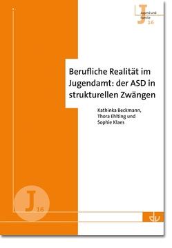 Berufliche Realität im Jugendamt: der ASD in strukturellen Zwängen (J 16) von Beckmann,  Kathinka, Ehlting,  Thora, Klaes,  Sophie