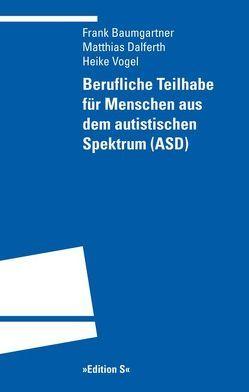 Berufliche Teilhabe für Menschen aus dem autistischen Spektrum (ASD) von Baumgärtner,  Frank, Dalferth,  Matthias, Vogel,  Heike