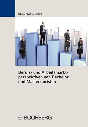 Berufs- und Arbeitsmarktperspektiven von Bachelor- und Master-Juristen von Bergmans,  Bernhard