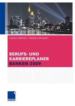 Berufs- und Karriereplaner Banken 2009 von Abraham,  Norbert, Michael,  Carsten