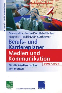 Berufs- und Karriereplaner Medien und Kommunikation 2003/2004 von Hamm,  Margaretha, Köhler,  Dorothee, Riedel,  Hergen, Suttheimer,  Karin