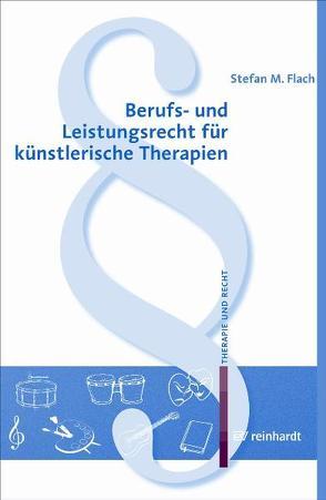 Berufs- und Leistungsrecht für künstlerische Therapien von Decker-Voigt,  Hans H, Flach,  Stefan M