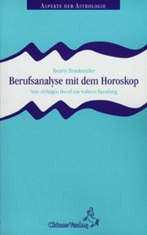 Berufsanalyse mit dem Horoskop von Braukmüller,  Beatrix