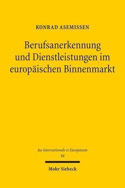 Berufsanerkennung und Dienstleistungen im europäischen Binnenmarkt von Asemissen,  Konrad