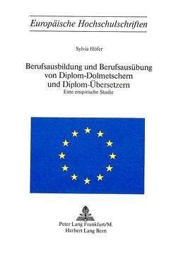 Berufsausbildung und Berufsausübung von Diplom-Dolmetschern und Diplom-Übersetzern von Höfer,  Sylvia