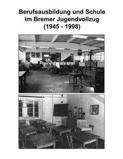 Berufsausbildung und Schule im Bremer Jugendvollzug (1945-1998) von Kruse,  Hans J