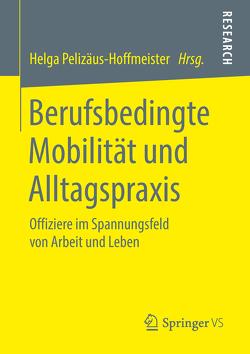 Berufsbedingte Mobilität und Alltagspraxis von Pelizäus-Hoffmeister,  Helga