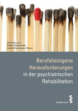 Berufsbezogene Herausforderungen in der psychiatrischen Rehabilitation von Lenz,  Gerhard, Rabenstein,  Rafael, Reschauer,  Gerda