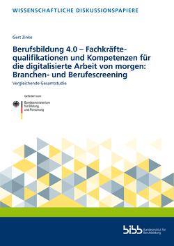 Berufsbildung 4.0 – Fachkräftequalifikationen und Kompetenzen für die digitalisierte Arbeit von morgen: Branchen- und Berufescreening von Zinke,  Gert
