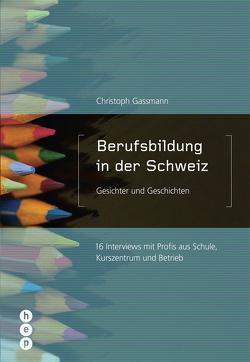 Berufsbildung in der Schweiz – Gesichter und Geschichten von Gassmann,  Christoph