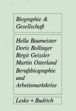 Berufsbiographie und Arbeitsmarktkrise von Baumeister,  Hella, Bollinger,  Doris, Geissler,  Birgit, Osterland,  Martin