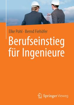 Berufseinstieg für Ingenieure von Fiehöfer,  Bernd, Pohl,  Elke