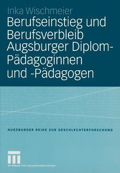 Berufseinstieg und Berufsverbleib Augsburger Diplom-Pädagoginnen und -Pädagogen von Wischmeier,  Inka